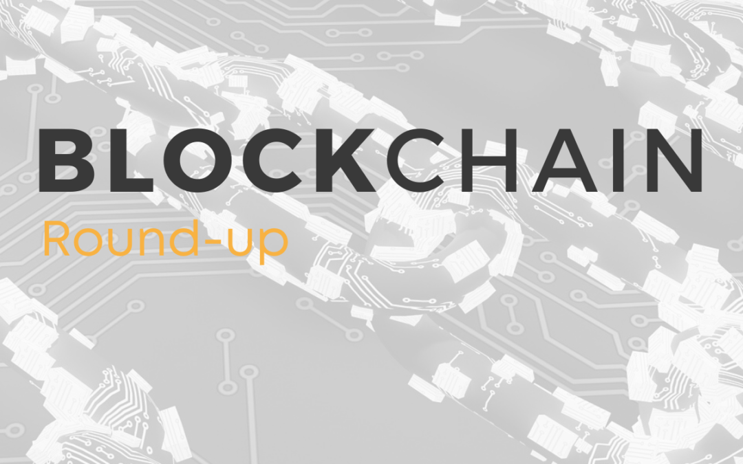 Blockchain Round-up: what's happening in the world of blockchain this week?
